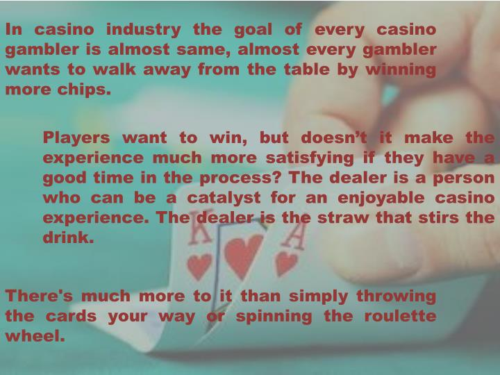In casino industry the goal of every casino gambler is almost same, almost every gambler wants to wa...