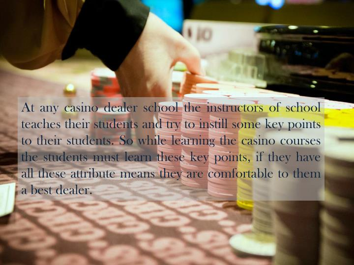 At any casino dealer school the instructors of school teaches their students and try to instill some...