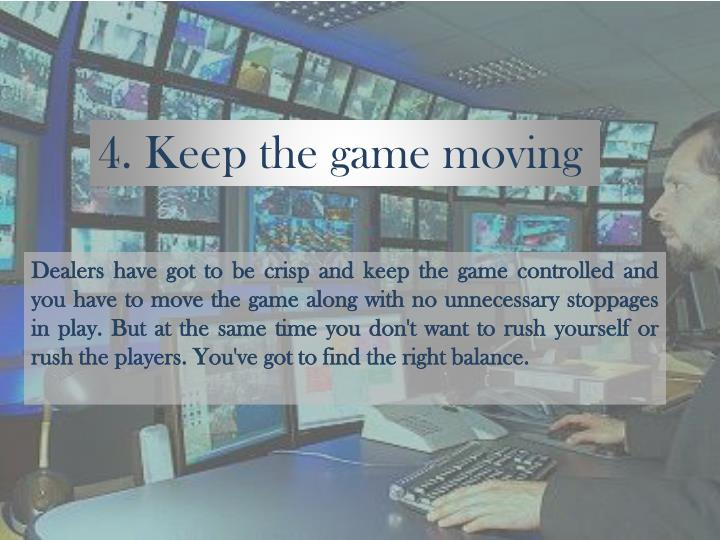4. Keep the game moving