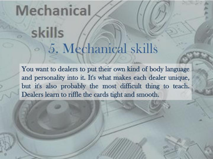 5. Mechanical skills