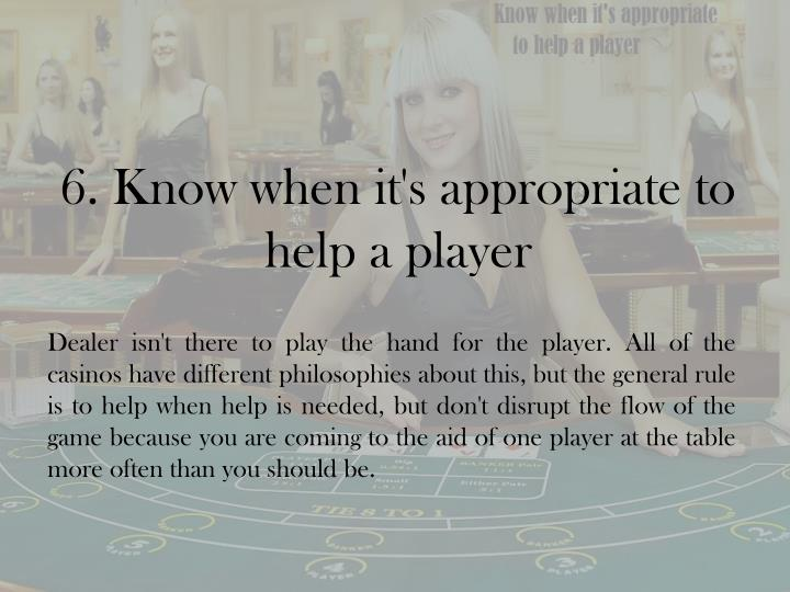 6. Know when it's appropriate to help a player