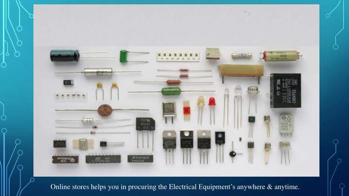 Online stores helps you in procuring the Electrical Equipment's anywhere & anytime.