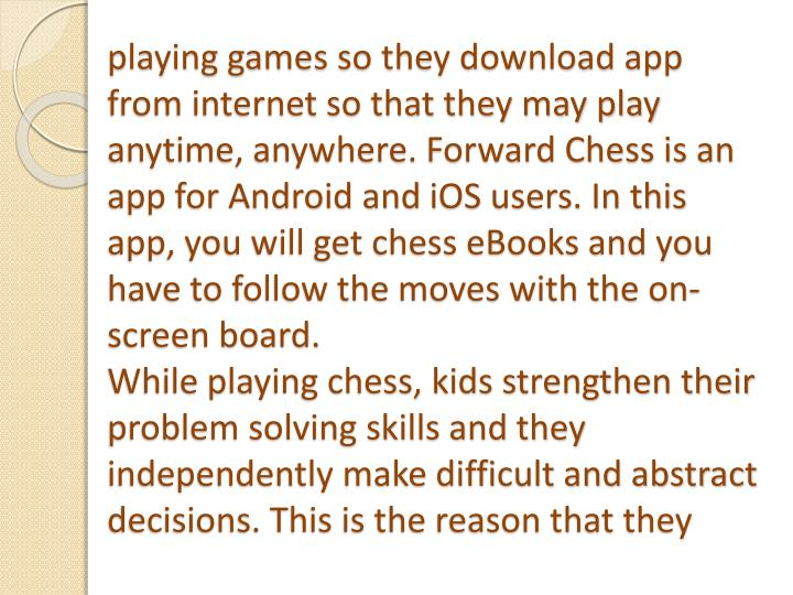 playing games so they download app from internet so that they may play anytime, anywhere. Forward Chess is an app for Android and