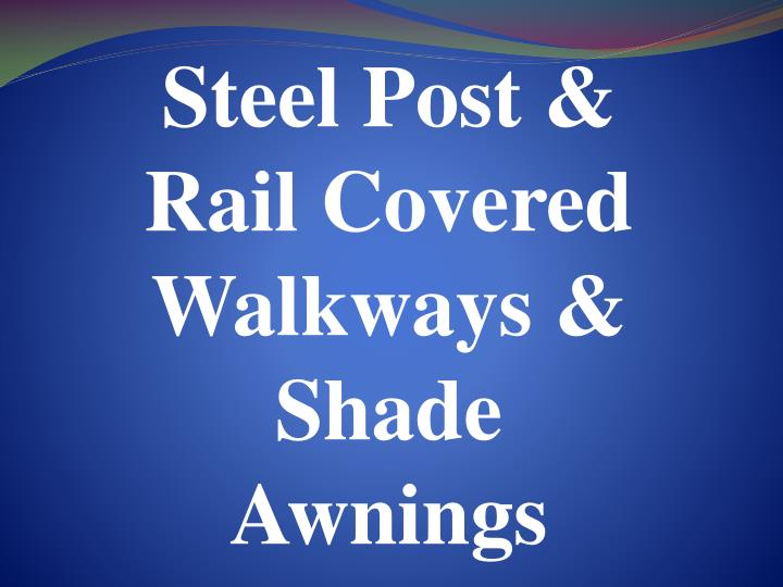 Steel post rail covered walkways shade awnings