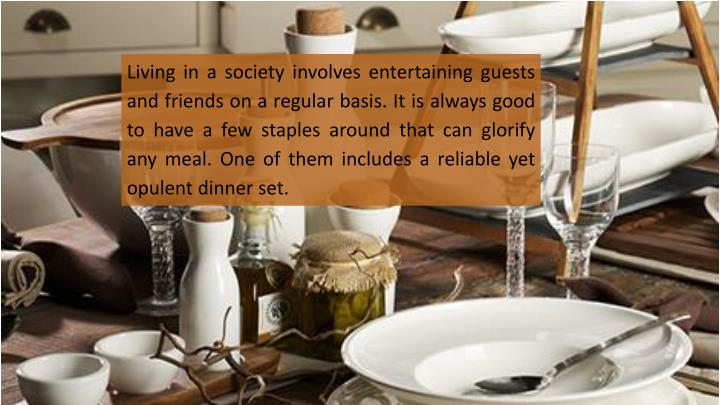 Living in a society involves entertaining guests and friends on a regular basis. It is always good t...