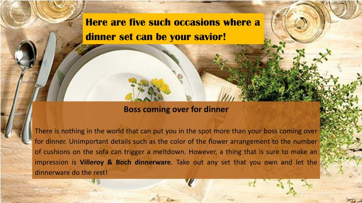 Here are five such occasions where a dinner set can be your savior!