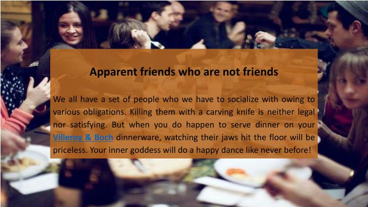 Apparent friends who are not friends