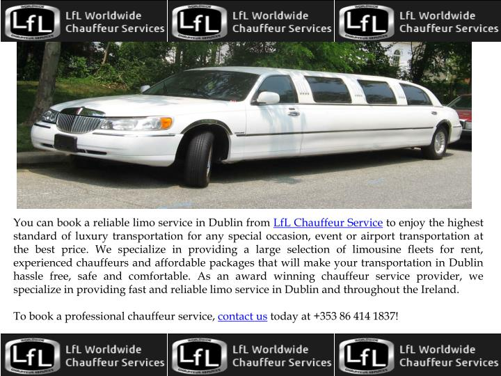 You can book a reliable limo service in Dublin from