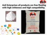 anil enterprises all products are free flowing with high whiteness and high compatibility