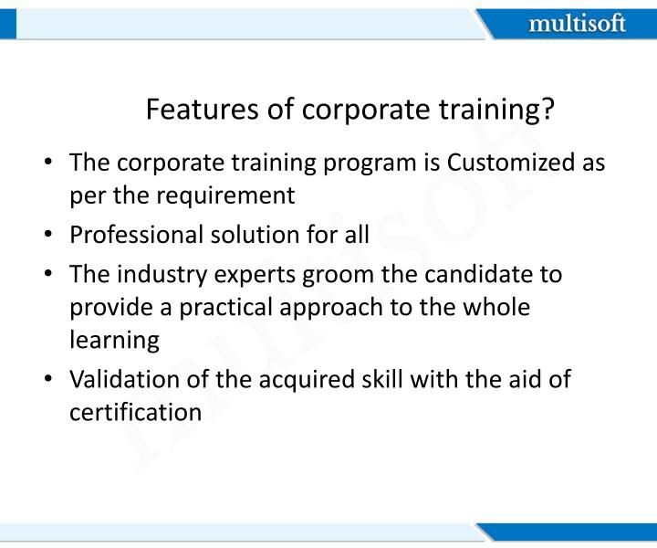 Features of corporate training?
