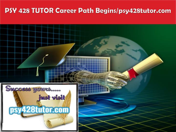 PSY 428 TUTOR Career Path Begins/psy428tutor.com