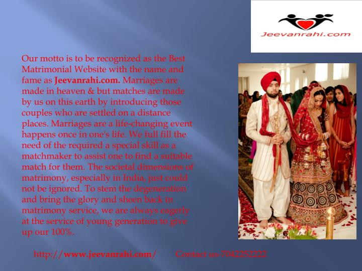 Our motto is to be recognized as the Best Matrimonial Website with the name and fame as