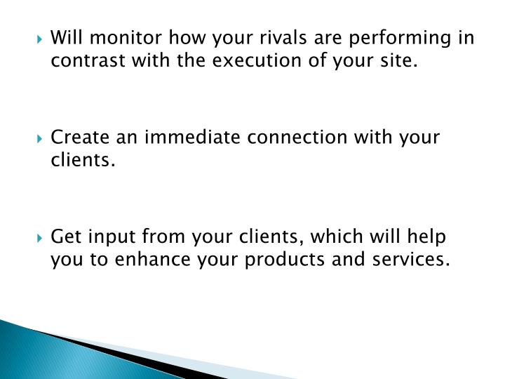 Will monitor how your rivals are performing in contrast with the execution of your site