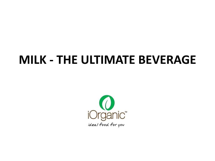 Milk the ultimate beverage
