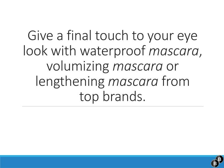 Give a final touch to your eye look with waterproof