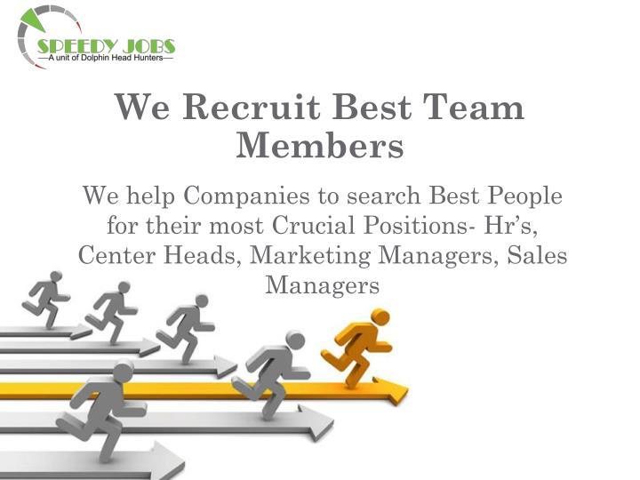 We Recruit Best Team Members