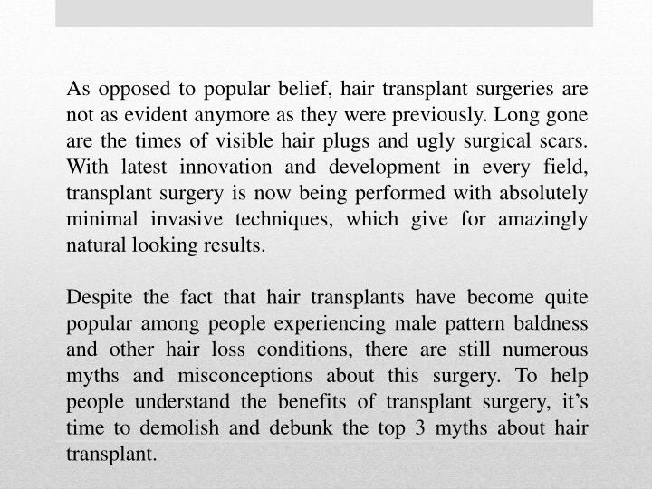 As opposed to popular belief, hair transplant surgeries are not as evident anymore as they were prev...
