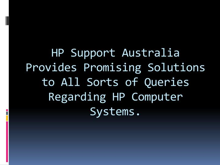 HP Support Australia Provides Promising Solutions to All Sorts of Queries Regarding HP Computer Systems.