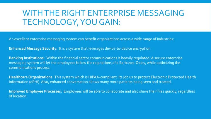 With the right enterprise messaging technology, you gain: