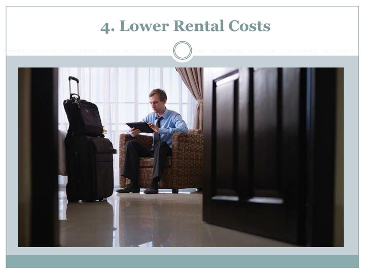 4. Lower Rental Costs