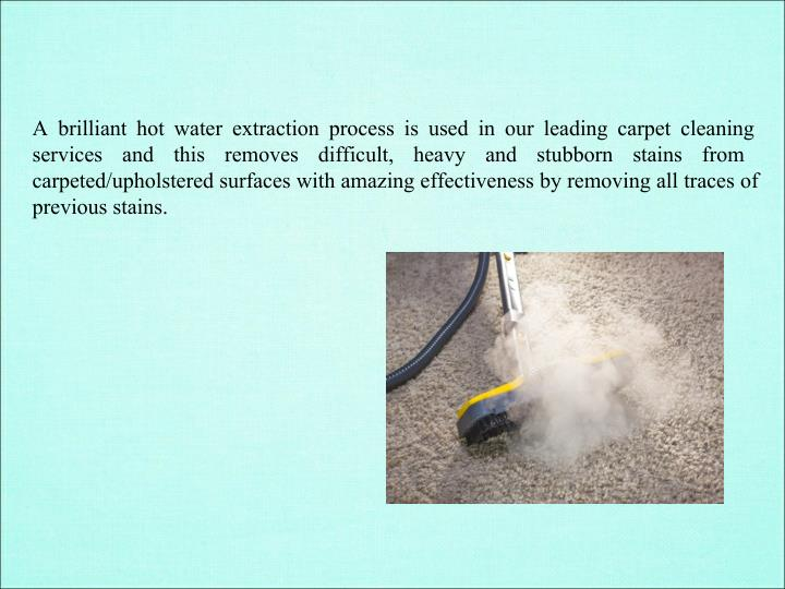 A brilliant hot water extraction process is used in our leading carpet cleaning