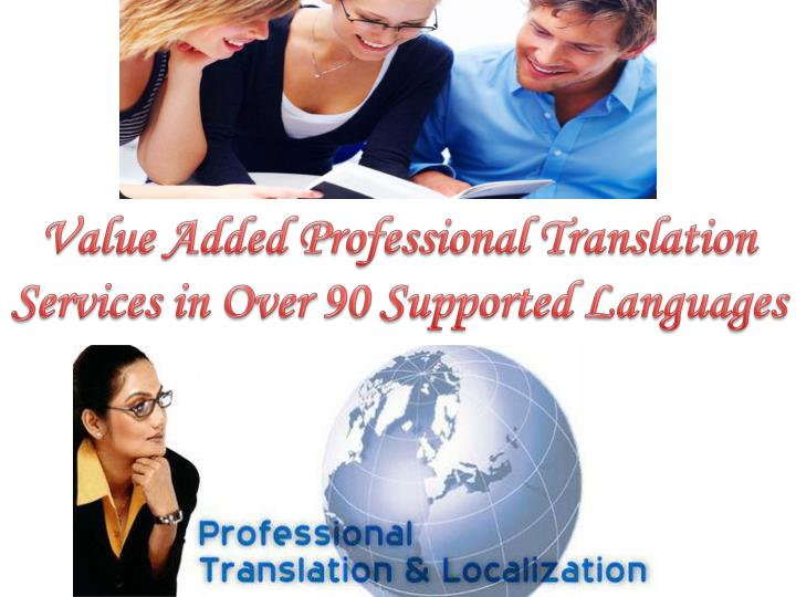 Value added professional translation services in over 90 supported languages