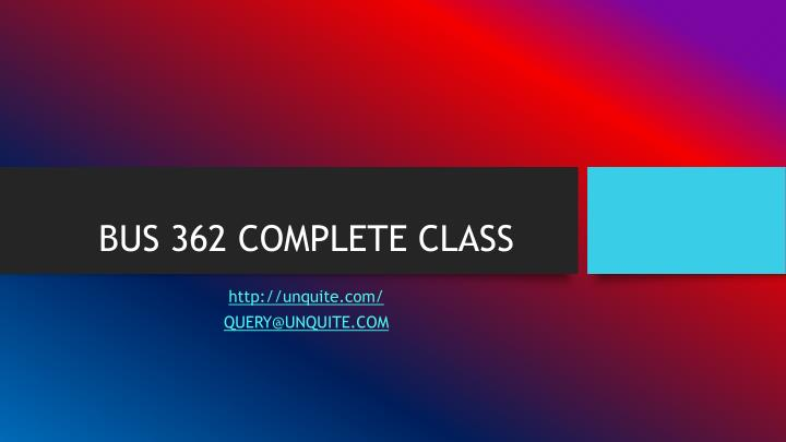 BUS 362 COMPLETE CLASS