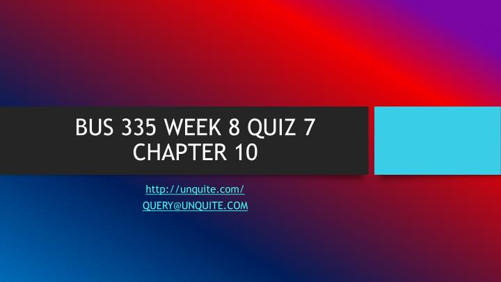 Bus 335 week 8 quiz 7 chapter 10