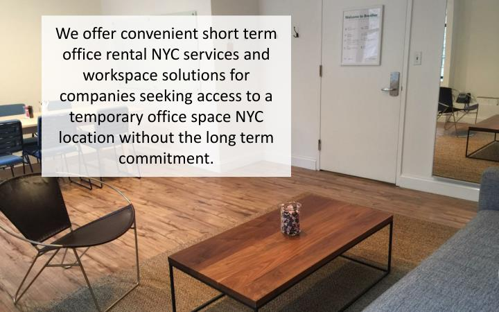 We offer convenient short term office rental NYC services and