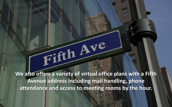 We also offers a variety of virtual office plans with a Fifth