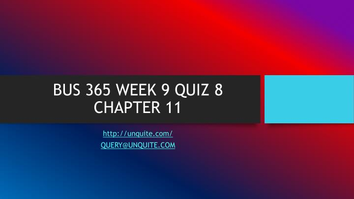 Bus 365 week 9 quiz 8 chapter 11