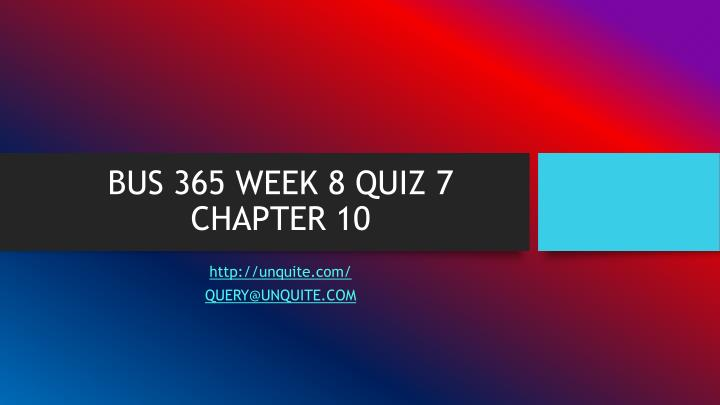 Bus 365 week 8 quiz 7 chapter 10