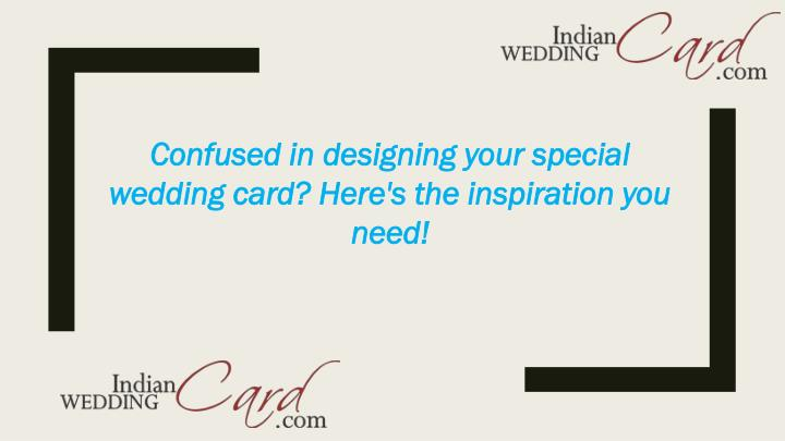 Confused in designing your special wedding card? Here's the inspiration you need!