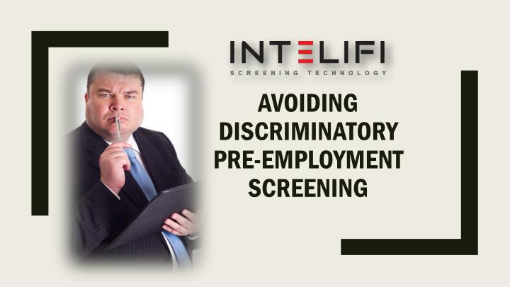 Avoiding discriminatory pre employment screening