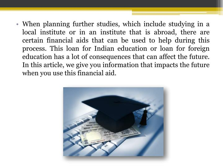 When planning further studies, which include studying in a local institute or in an institute that i...