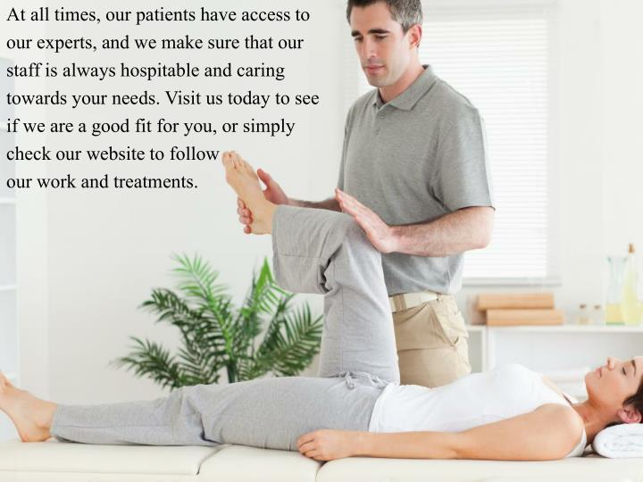 At all times, our patients have access to our