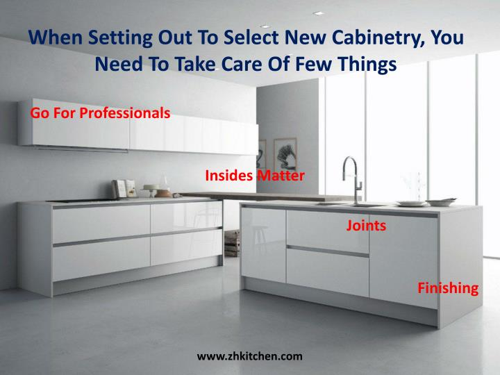 When Setting Out To Select New Cabinetry, You Need To Take Care Of Few Things