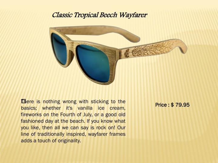 Classic Tropical Beech Wayfarer