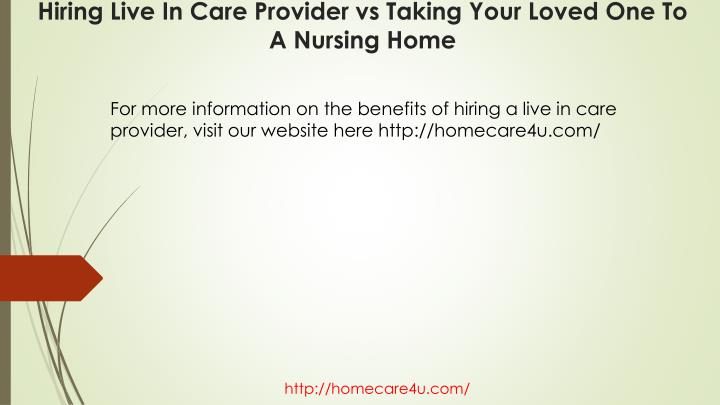 For more information on the benefits of hiring a live in care provider, visit our website here http://homecare4u.com/