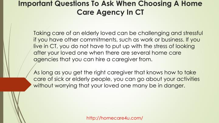 Taking care of an elderly loved can be challenging and stressful if you have other commitments, such as work or business. If you live in CT, you do not have to put up with the stress of looking after your loved one when there are several home care agencies that you can hire a caregiver from.