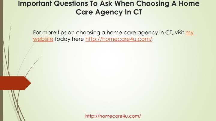 For more tips on choosing a home care agency in CT, visit