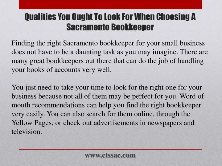 Finding the right Sacramento bookkeeper for your small business does not have to be a daunting task as you may imagine. There are many great bookkeepers out there that can do the job of handling your books of accounts very well.
