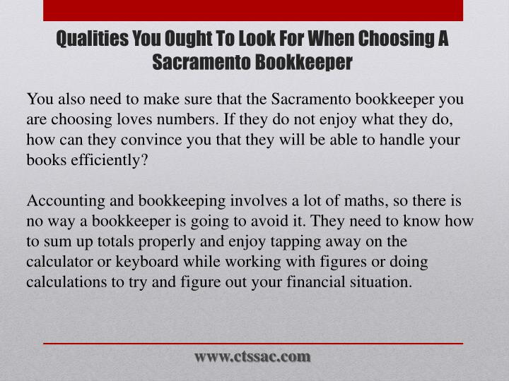 You also need to make sure that the Sacramento bookkeeper you are choosing loves numbers. If they do not enjoy what they do, how can they convince you that they will be able to handle your books efficiently?