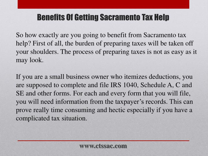 So how exactly are you going to benefit from Sacramento tax help? First of all, the burden of preparing taxes will be taken off your shoulders. The process of preparing taxes is not as easy as it may look.