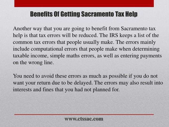 Another way that you are going to benefit from Sacramento tax help is that tax errors will be reduced. The IRS keeps a list of the common tax errors that people usually make. The errors mainly include computational errors that people make when determining taxable income, simple
