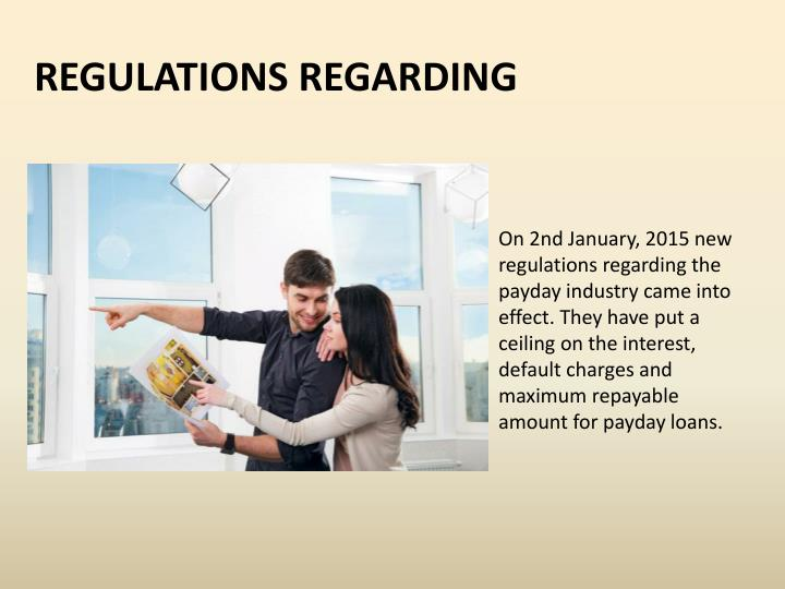 On 2nd January, 2015 new regulations regarding the payday industry came into effect. They have put a ceiling on the interest, default charges and maximum repayable amount for payday loans.