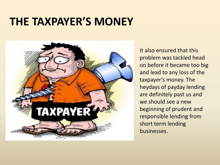 It also ensured that this problem was tackled head on before it became too big and lead to any loss of the taxpayer's money. The heydays of payday lending are definitely past us and we should see a new beginning of prudent and responsible lending from short term lending businesses.