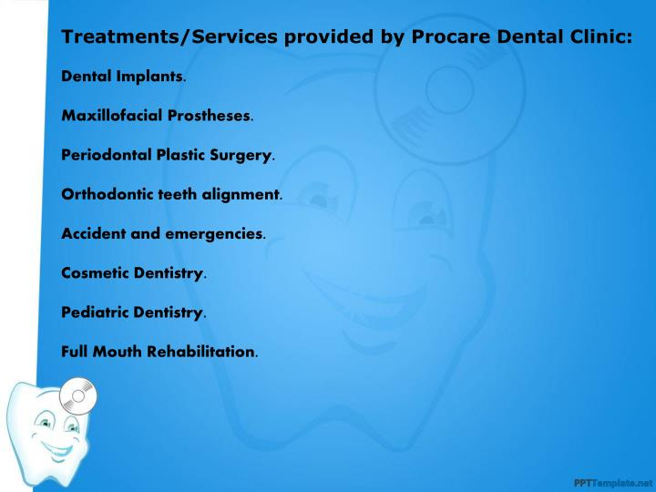 Treatments/Services provided by Procare Dental Clinic:
