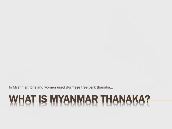 In myanmar girls and women used burmese tree bark thanaka