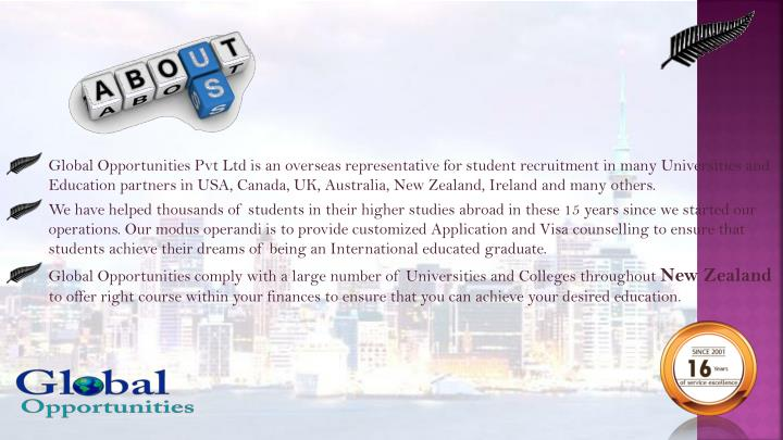 Global Opportunities Pvt Ltd is an overseas representative for student recruitment in many Universities and Education partners in USA, Canada, UK, Australia, New Zealand, Ireland and many